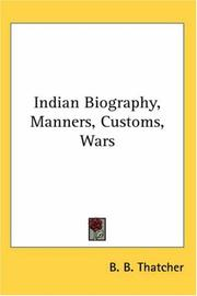 Cover of: Indian Biography, Manners, Customs, Wars