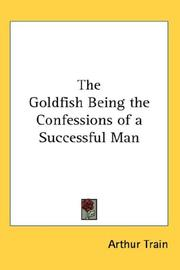 Cover of: The Goldfish Being the Confessions of a Successful Man | Arthur Train