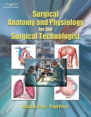 Cover of: Surgical anatomy and physiology for the surgical technologist | Kevin B. Frey