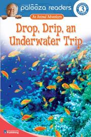 Cover of: Drop, Drip, an Underwater Trip, Level 3 (Lithgow Palooza Readers)