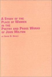 Cover of: A study of the place of women in the poetry and prose works of John Milton | David N. Dickey