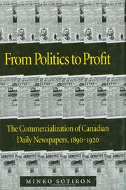 Cover of: From politics to profit: the commercialization of Canadian daily newspapers, 1890-1920