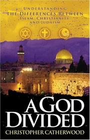 Cover of: A God Divided: Understanding the Differences Between Islam, Christianity, and Judaism