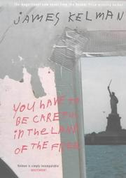 You have to be careful in the land of the free by James Kelman