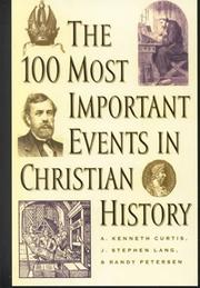 Cover of: The 100 most important events in Christian history | A. Kenneth Curtis