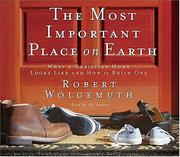 Cover of: The Most Important Place on Earth | Robert Wolgemuth