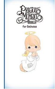 Cover of: Precious Moments Bible For Catholics All Your Precious Moments Favorites!