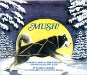 Cover of: Mush! Across Alaska in the World's Longest Sled-Dog Race