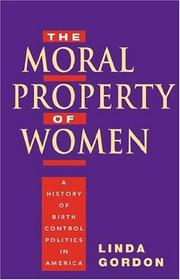 Cover of: The moral property of women: A History of Birth Control Politics in America