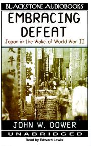 a literary analysis of embracing defeat by john dower Another particularly good review of the following book can be found as part of the institute of historical research's collection of book reviews embracing defeat: japan in the wake of world war ii by john dower on 15 august 1945, nine days after the first atomic bomb exploded over the city of hiroshima, the japanese.