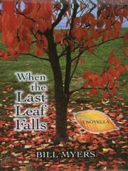 Cover of: When the last leaf falls | Bill Myers