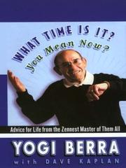 Cover of: What Time Is It? You Mean Now? Advice For Life From the Zennest Master of Them