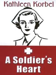 Cover of: A soldier's heart by Kathleen Korbel