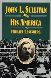 Cover of: John L. Sullivan and His America (Sport and Society) | Michael T. Isenberg