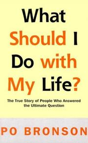 Cover of: What Should I Do With My Life? The True Story of People Who Answered the Ultimate Question