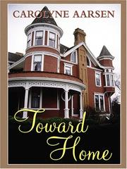 Cover of: Toward home | Carolyne Aarsen