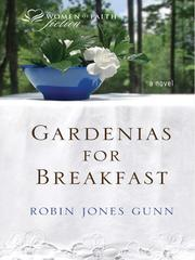 Cover of: Gardenias for breakfast: [women of faith fiction : a novel]