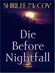 Cover of: Die Before Nightfall (The Lakeview Series #2) | Shirlee McCoy