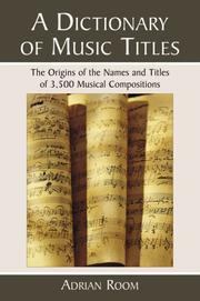 Cover of: A dictionary of music titles: the origins of the names and titles of 3,500 musical compositions