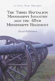 Cover of: Third Battalion Mississippi Infantry and the 45th Mississippi Regiment | Williamson, David