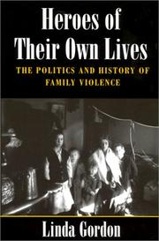Cover of: Heroes of their own lives: the politics and history of family violence : Boston, 1880-1960