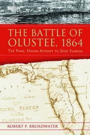 Cover of: The Battle of Olustee 1864 | Robert P. Broadwater