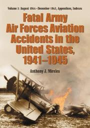 Cover of: Fatal Army Air Forces Aviation Accidents in the United States, 1941-1945, Vol. 3 | Anthony J. Mireless
