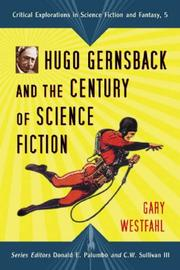 Cover of: Hugo Gernsback and the Century of Scienc Fiction (Critical Explorations in Science Fiction and Fantasy) (Critical Explorations in Science Fiction and Fantasy) | Gary Westfahl