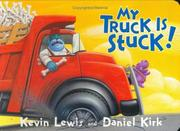 Cover of: My truck is stuck | Lewis, Kevin., Kevin Lewis