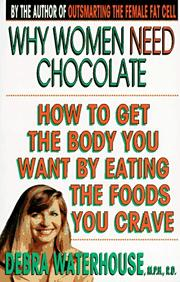 Cover of: Why Women Need Chocolate | Debra Waterhouse