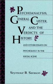 Cover of: Psychoanalysis, General Custer, and the verdicts of history and other essays on psychology in the social scene | Seymour Bernard Sarason
