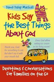Cover of: Kids Say the Best Things About God: devotions and conversations for families on the go