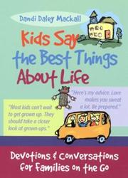 Cover of: Kids say the best things about life | Dandi Daley Mackall