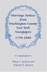 Marriage Notices from Washington County, New York, newspapers, 1799-1880 by Mary Smith Jackson