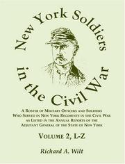 Cover of: New York Soldiers in the Civil War, a Roster of Military Officers and Soldiers Who Served in New York Regiments in the Civil War As Listed in the Annual Reports of the Adjutant General of the State of New York, Volume 2 L-z