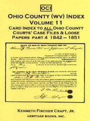 Cover of: Ohio County (West Virginia) Index, Volume 11: Card Index to all Ohio County Courts' Case Files & Loose Papers (Part 4: 1842-1851)