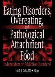 Cover of: Eating Disorders, Overeating, and Pathological Attachment to Food: Independent or Addictive Disorders?