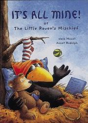 Cover of: It's all mine, or, The little raven's mischief
