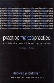 Cover of: Practice makes practice: a critical study of learning to teach