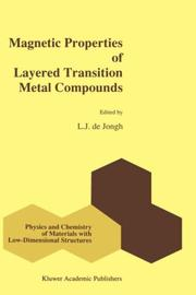 Cover of: Magnetic Properties of Layered Transition Metal Compounds (Physics and Chemistry of Materials with Low-Dimensional Structures) | L.J. de Jongh