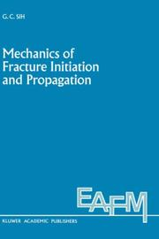 Cover of: Mechanics of fracture initiation and propagation | G. C. Sih