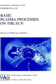 Cover of: Basic plasma processes on the sun: proceedings of the 142nd Symposium of the International Astronomical Union, held in Bangalore, India, December 1-5, 1989