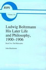 Cover of: Ludwig Boltzmann: His Later Life and Philosophy, 1900-1906: Book Two | J.T. Blackmore