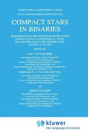 Cover of: Compact stars in binaries: proceedings of the 165th symposium of the International Astronomical Union, held in the Hague, The Netherlands, August 15-19, 1994