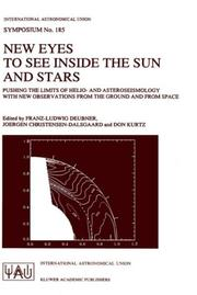 Cover of: New eyes to see inside the sun and stars: pushing the limits of helio- and asteroseismology with new observations from the ground and from space : proceedings of the 185th Symposium of the International Astronomical Union, held in Kyoto, Japan, August 18-22, 1997