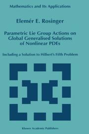 Cover of: Parametric lie group actions on global generalised solutions of nonlinear PDEs, including a solution to Hilbert's fifth problem