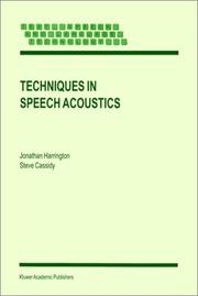 Techniques in Speech Acoustics (Text , Speech & Language Technology) by J. Harrington, S. Cassidy