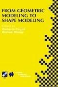 Cover of: From Geometric Modeling to Shape Modeling (IFIP International Federation for Information Processing) |