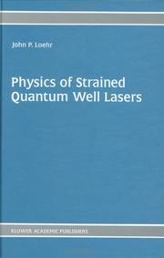 Cover of: Physics of strained quantum well lasers | John P. Loehr