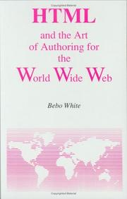 Cover of: HTML and the art of authoring for the World Wide Web | Bebo White